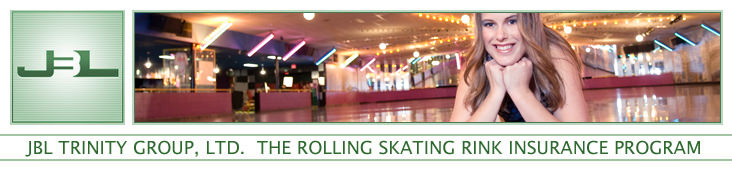 JBL Trinity Group, Ltd. : The Roller Skating Rink Insurance Program
